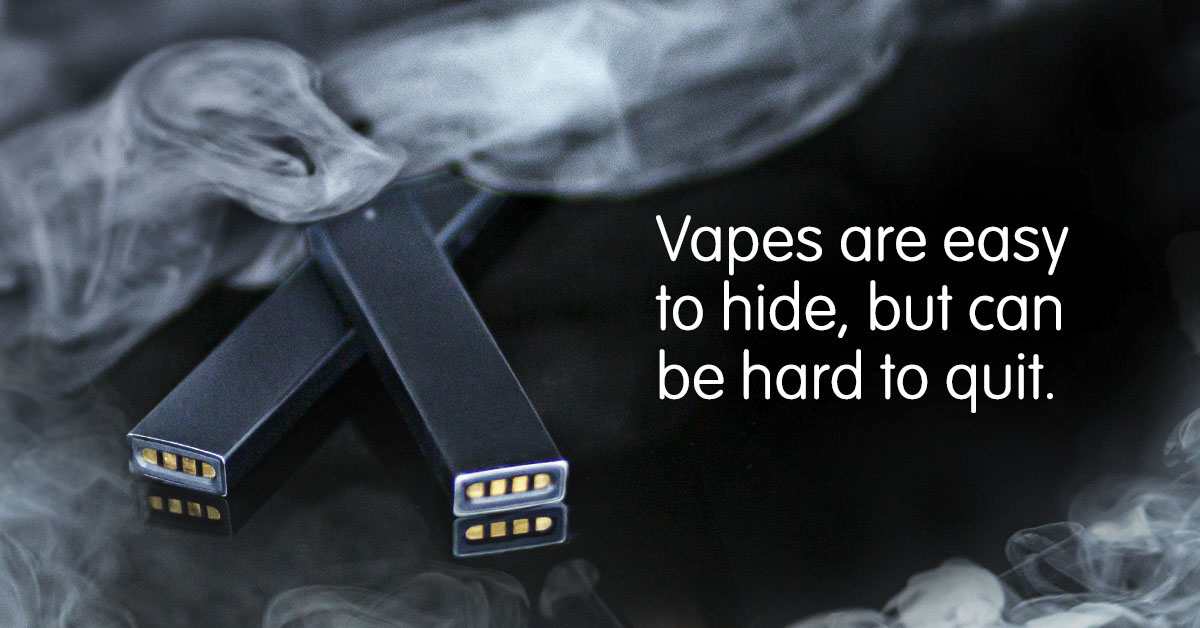Vapes are easy to hide, but can be hard to quit.