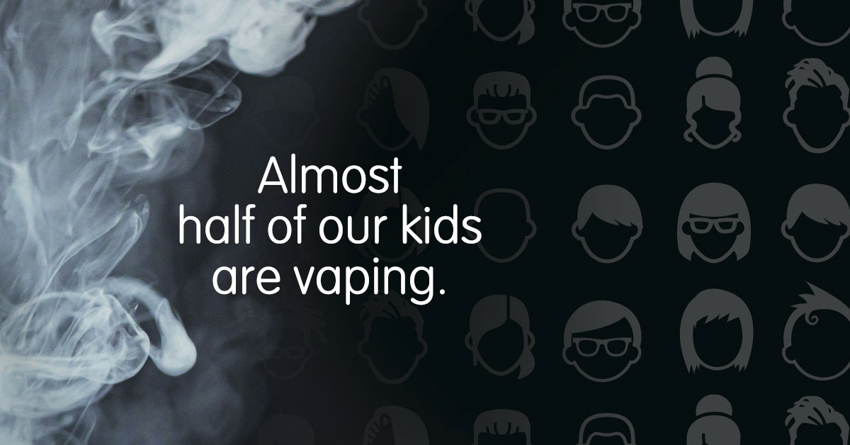 Almost half of our kids are vaping.
